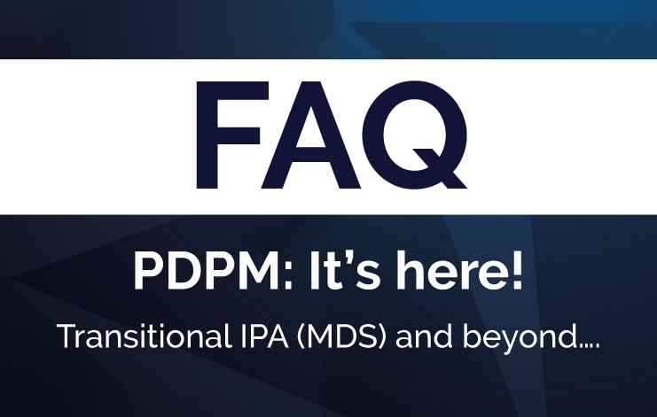 [Faq] Pdpm: It'S Here! The Transitional Ipa (Mds) And