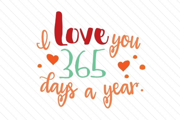 I Love You 365 Days A Year (Svg Cut File) By Creative