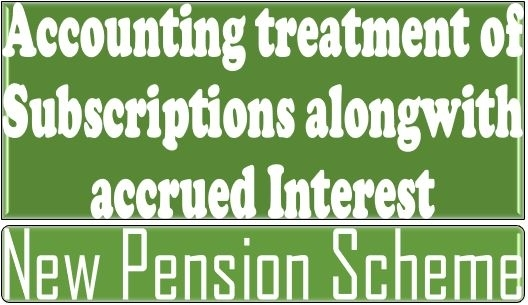 New Pension Scheme - Accounting Treatment Of Subscriptions Alongwith Accrued Interest | Central